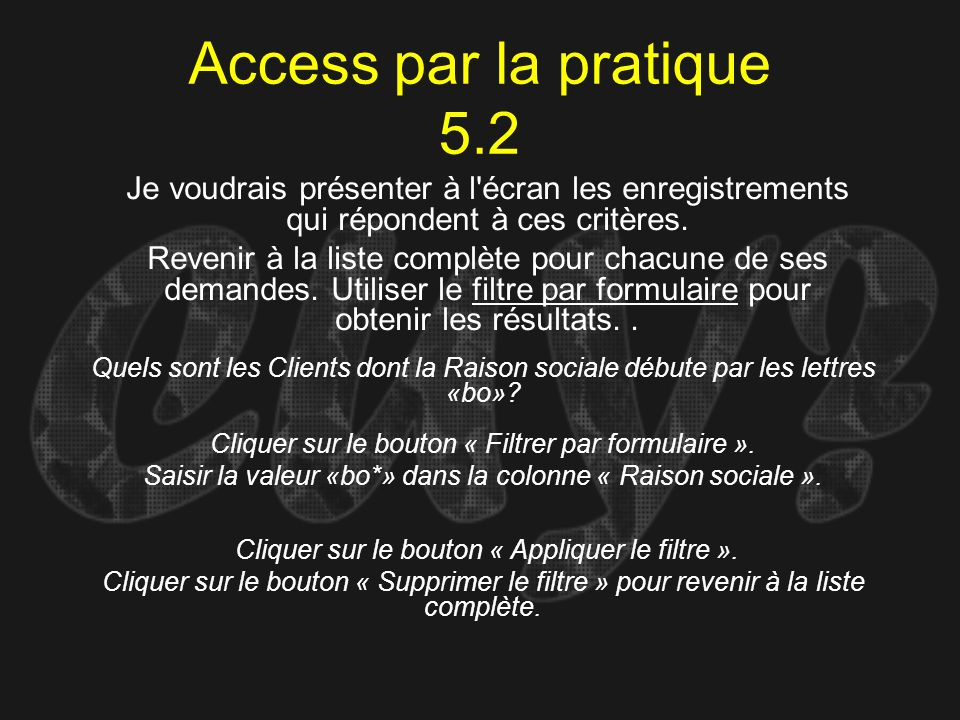 Access par la pratique 5.2Je voudrais présenter à l écran les enregistrements qui répondent à ces critères.