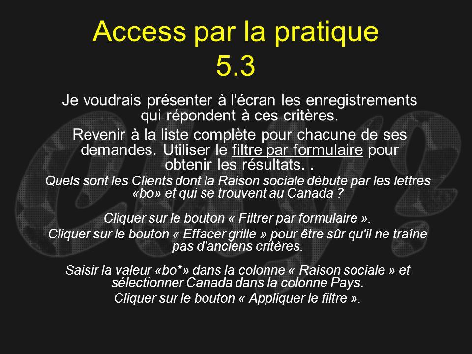 Access par la pratique 5.3 Je voudrais présenter à l écran les enregistrements qui répondent à ces critères.