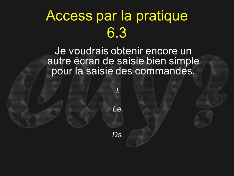 Access par la pratique 6.3Je voudrais obtenir encore un autre écran de saisie bien simple pour la saisie des commandes.