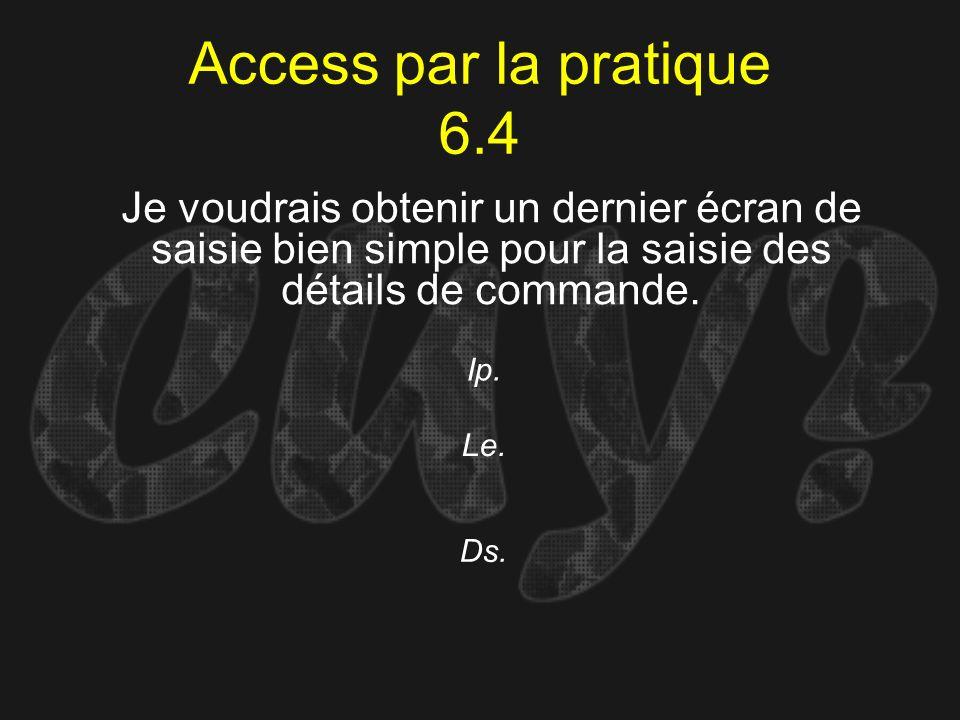 Access par la pratique 6.4Je voudrais obtenir un dernier écran de saisie bien simple pour la saisie des détails de commande.