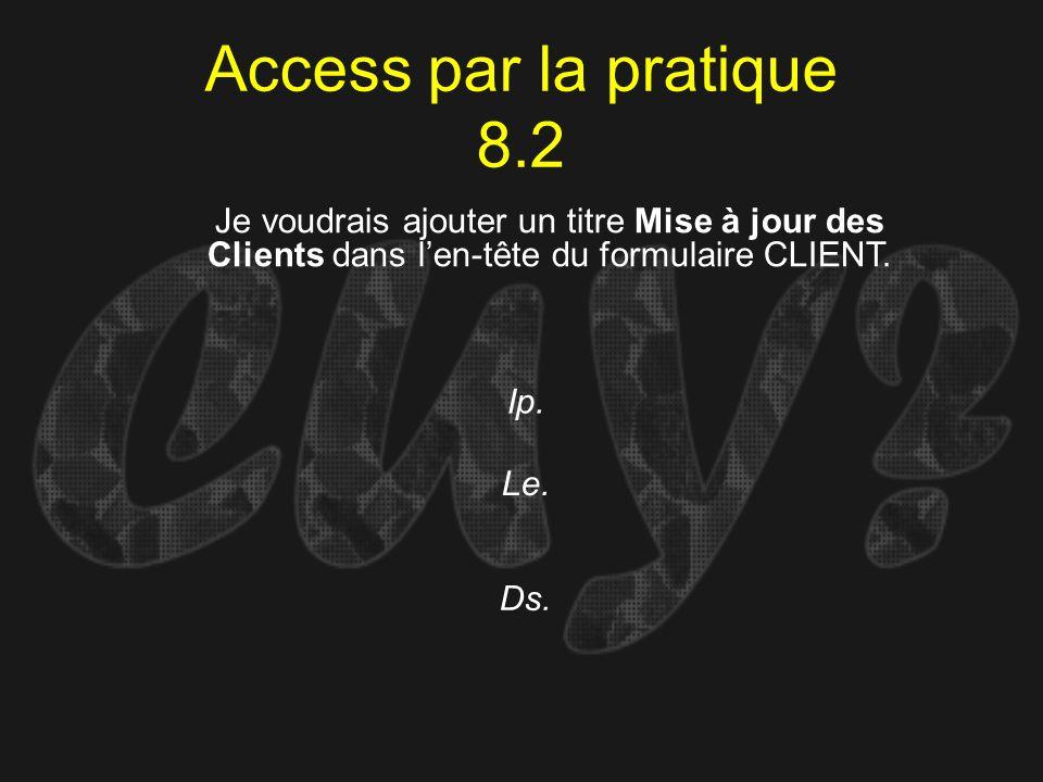 Access par la pratique 8.2Je voudrais ajouter un titre Mise à jour des Clients dans l'en-tête du formulaire CLIENT.