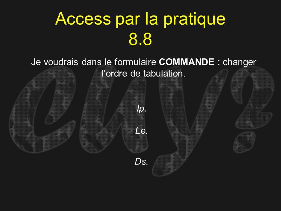 Access par la pratique 8.8Je voudrais dans le formulaire COMMANDE : changer l'ordre de tabulation.
