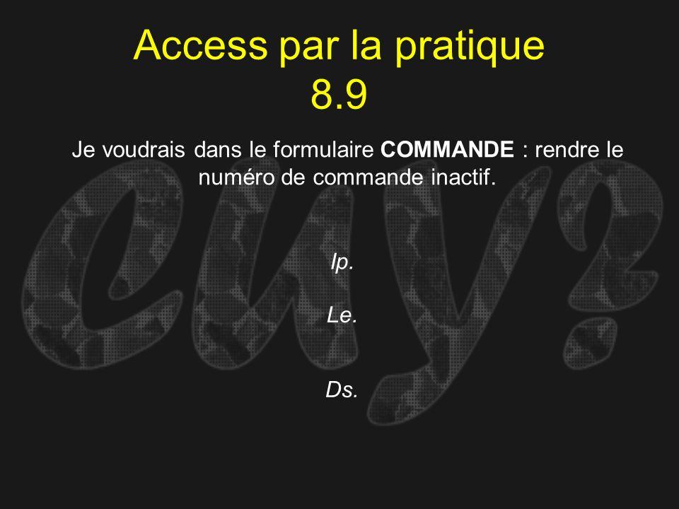 Access par la pratique 8.9 Je voudrais dans le formulaire COMMANDE : rendre le numéro de commande inactif.