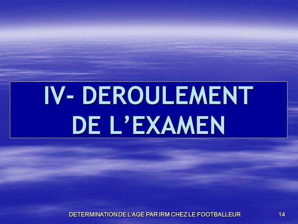IV- DEROULEMENT DE L'EXAMEN
