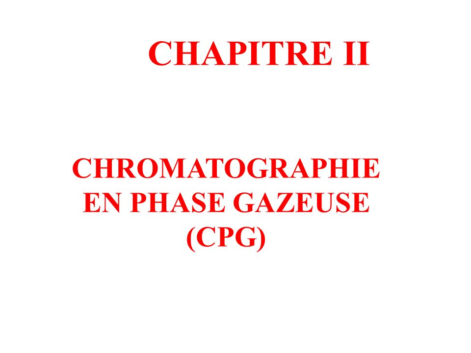 CHAPITRE II CHROMATOGRAPHIE EN PHASE GAZEUSE (CPG)