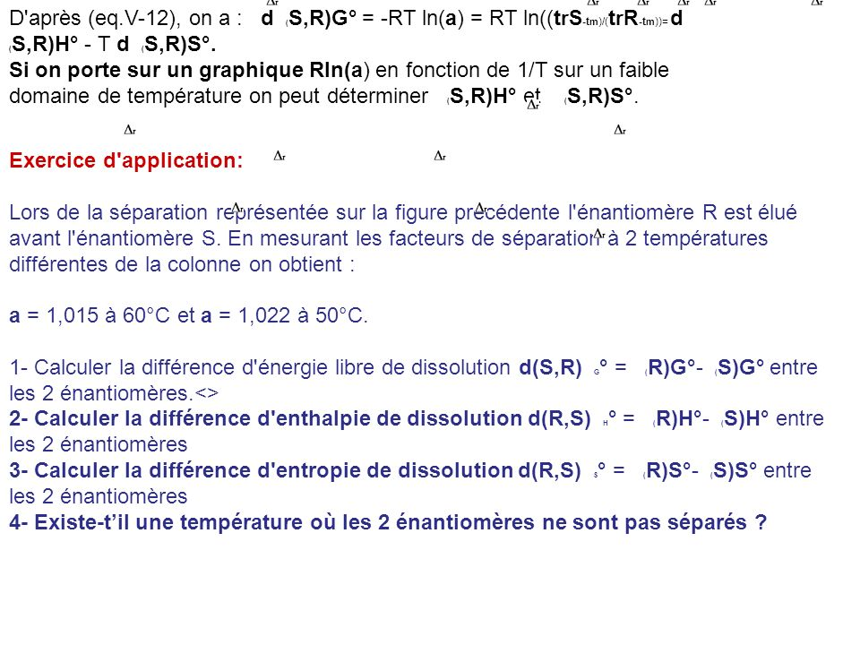 D après (eq.V-12), on a : d (S,R)G° = -RT ln(a) = RT ln((trS-tm)/(trR-tm))= d (S,R)H° - T d (S,R)S°.