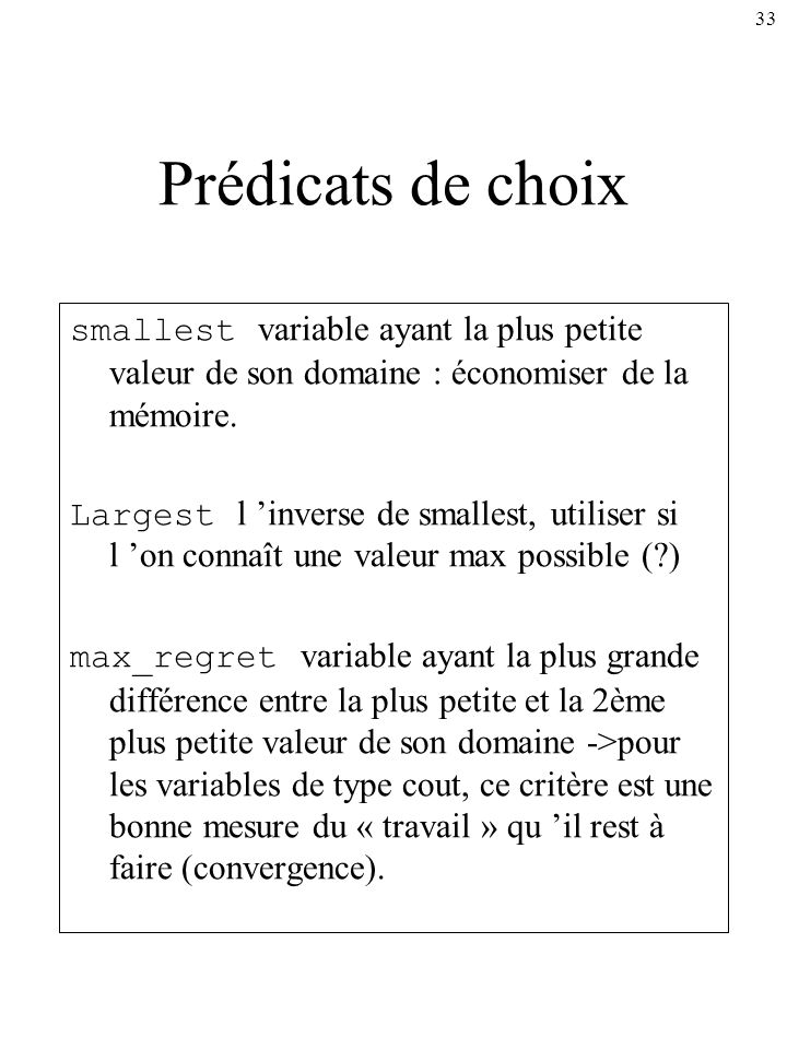 Prédicats de choix smallest variable ayant la plus petite valeur de son domaine : économiser de la mémoire.