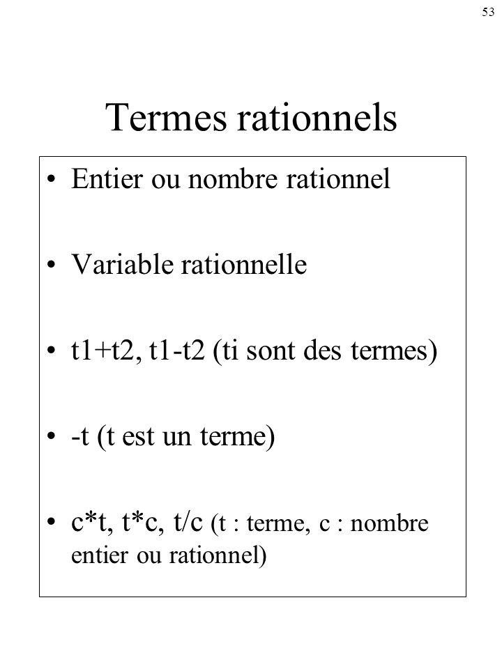 Termes rationnels Entier ou nombre rationnel Variable rationnelle
