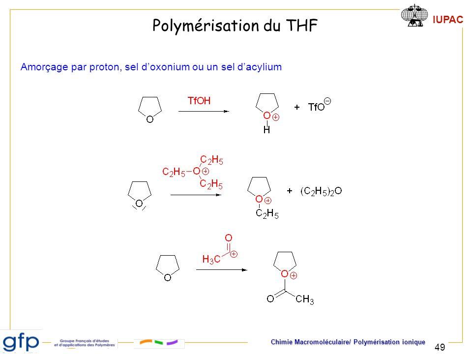 Polymérisation du THF Amorçage par proton, sel d'oxonium ou un sel d'acylium