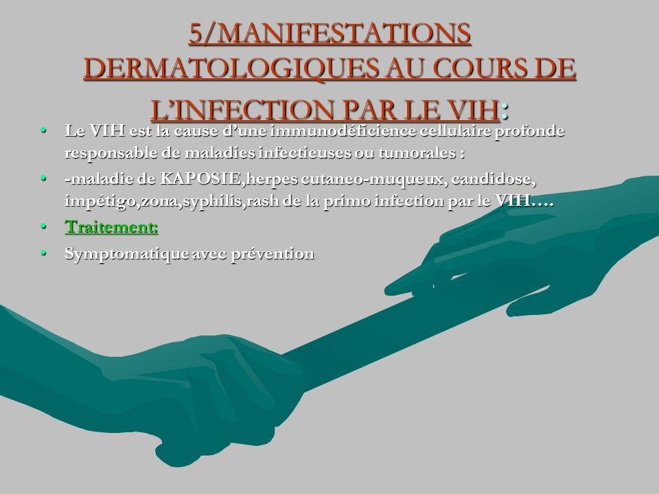 5/MANIFESTATIONS DERMATOLOGIQUES AU COURS DE L'INFECTION PAR LE VIH: