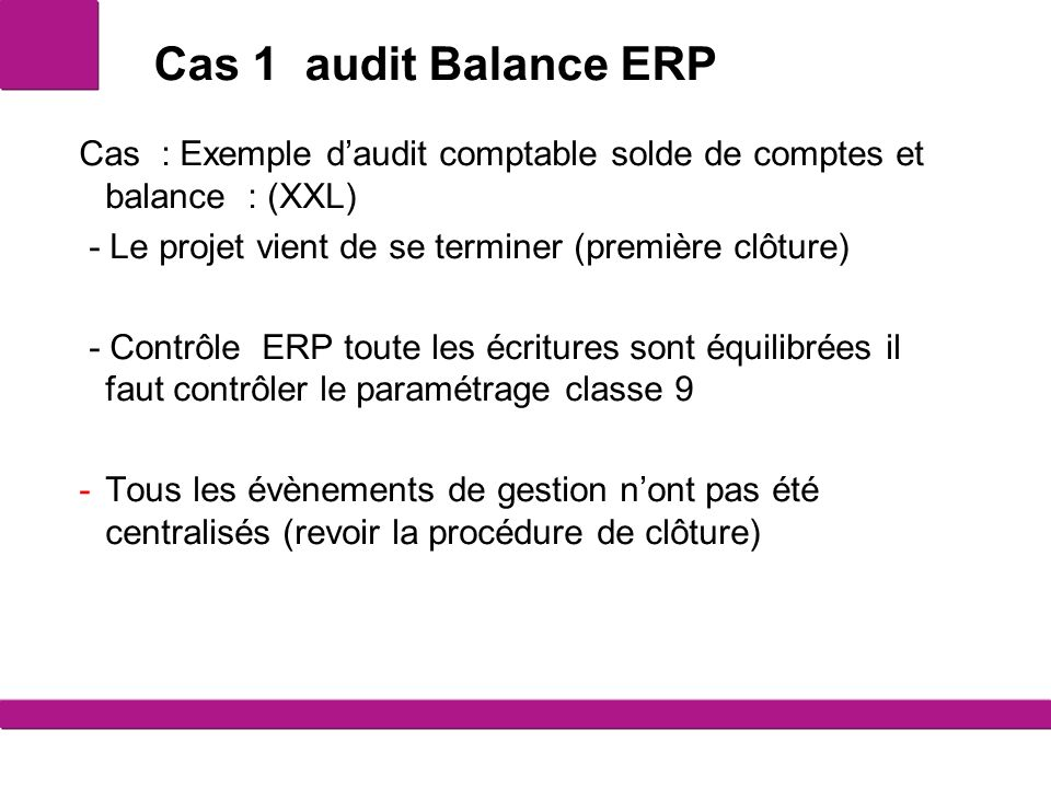 Cas 1 audit Balance ERP Cas : Exemple d'audit comptable solde de comptes et balance : (XXL) - Le projet vient de se terminer (première clôture)
