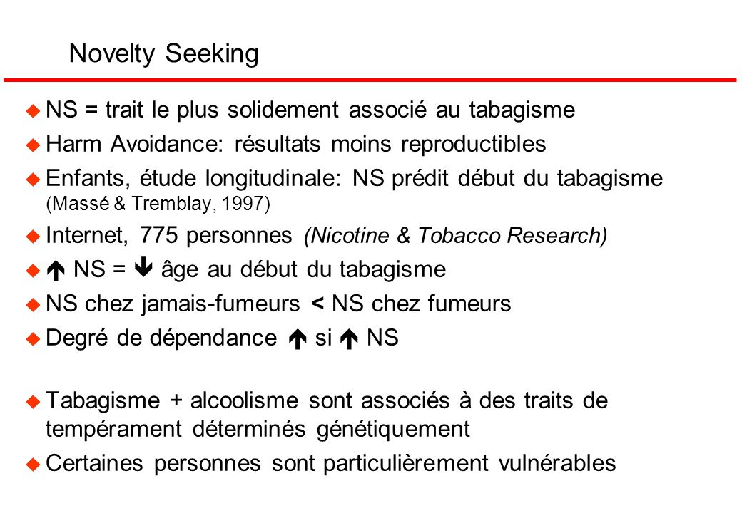 Novelty Seeking NS = trait le plus solidement associé au tabagisme