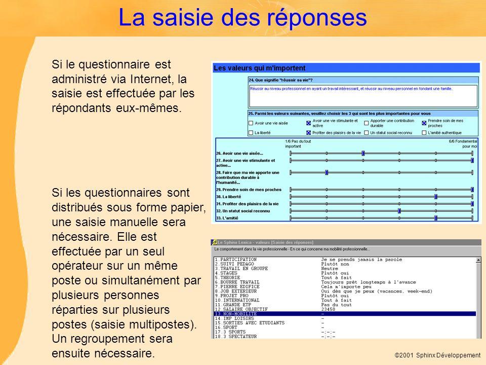 La saisie des réponses Si le questionnaire est administré via Internet, la saisie est effectuée par les répondants eux-mêmes.