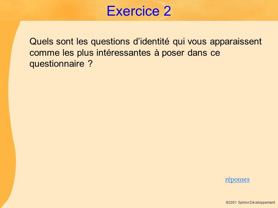 Exercice 2 Quels sont les questions d'identité qui vous apparaissent comme les plus intéressantes à poser dans ce questionnaire