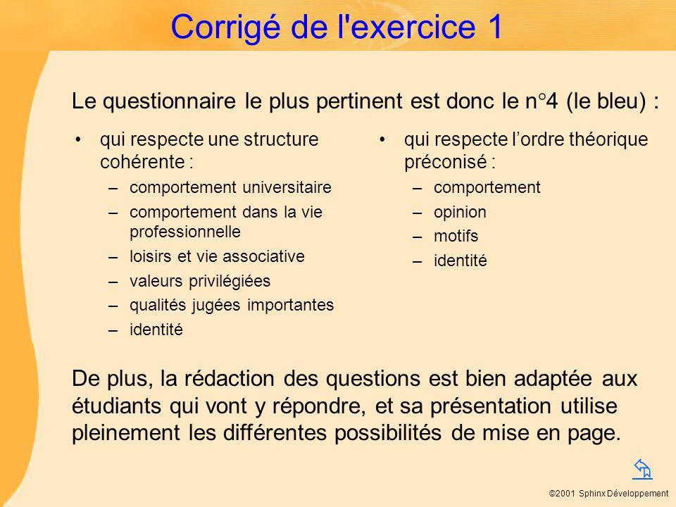Corrigé de l exercice 1 Le questionnaire le plus pertinent est donc le n°4 (le bleu) : qui respecte une structure cohérente :