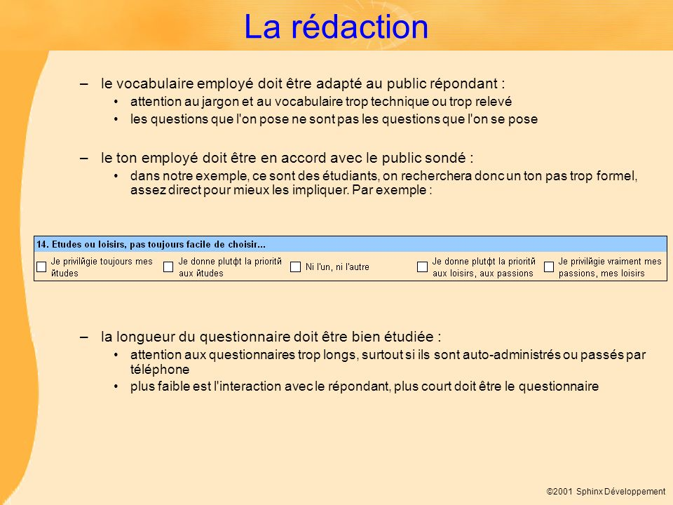 La rédaction le vocabulaire employé doit être adapté au public répondant : attention au jargon et au vocabulaire trop technique ou trop relevé.
