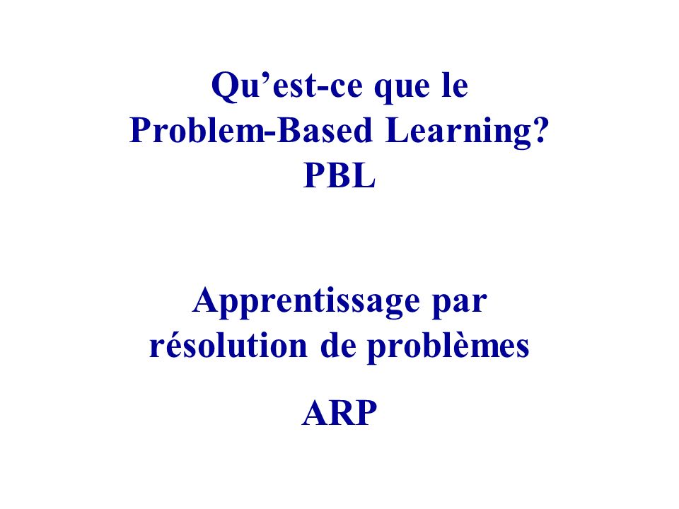 Problem-Based Learning Apprentissage par résolution de problèmes