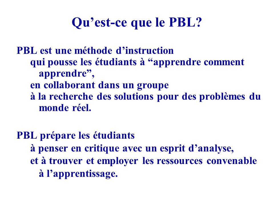 Qu'est-ce que le PBL PBL est une méthode d'instruction