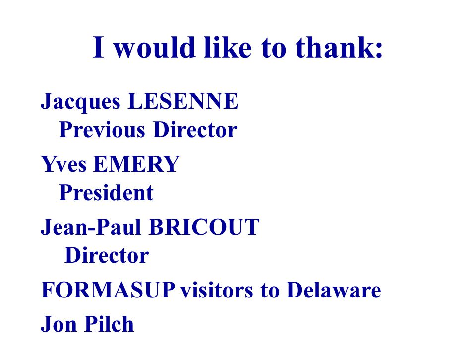 I would like to thank: Jacques LESENNE Previous Director