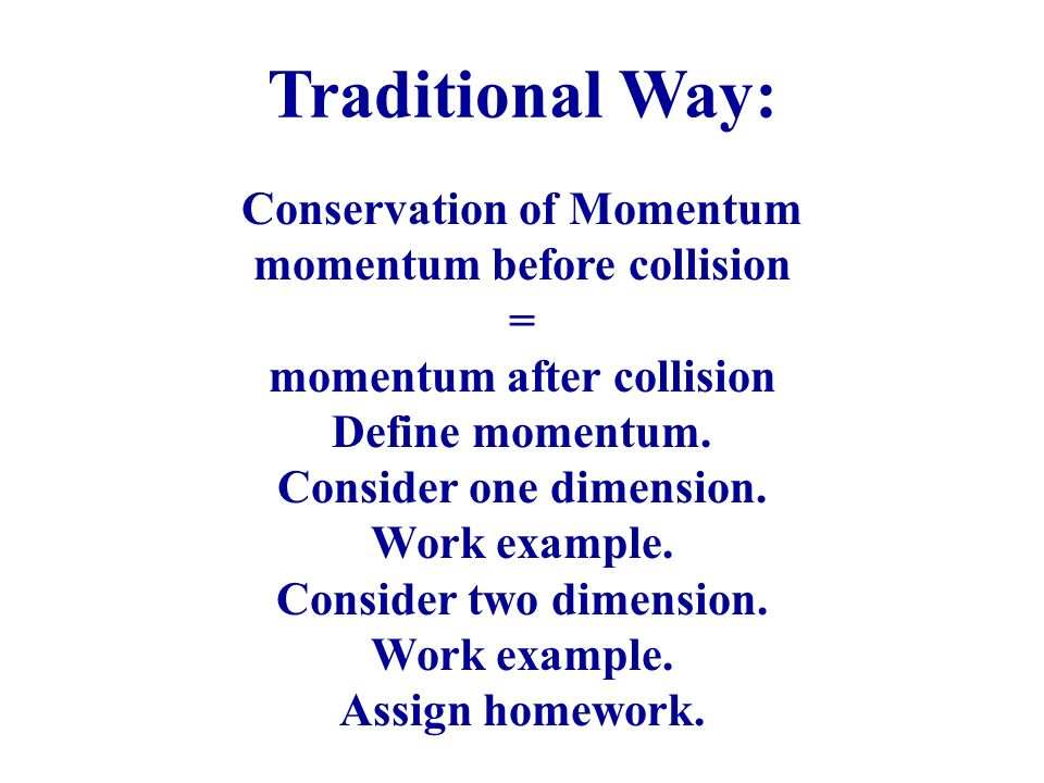 Traditional Way: Conservation of Momentum momentum before collision =