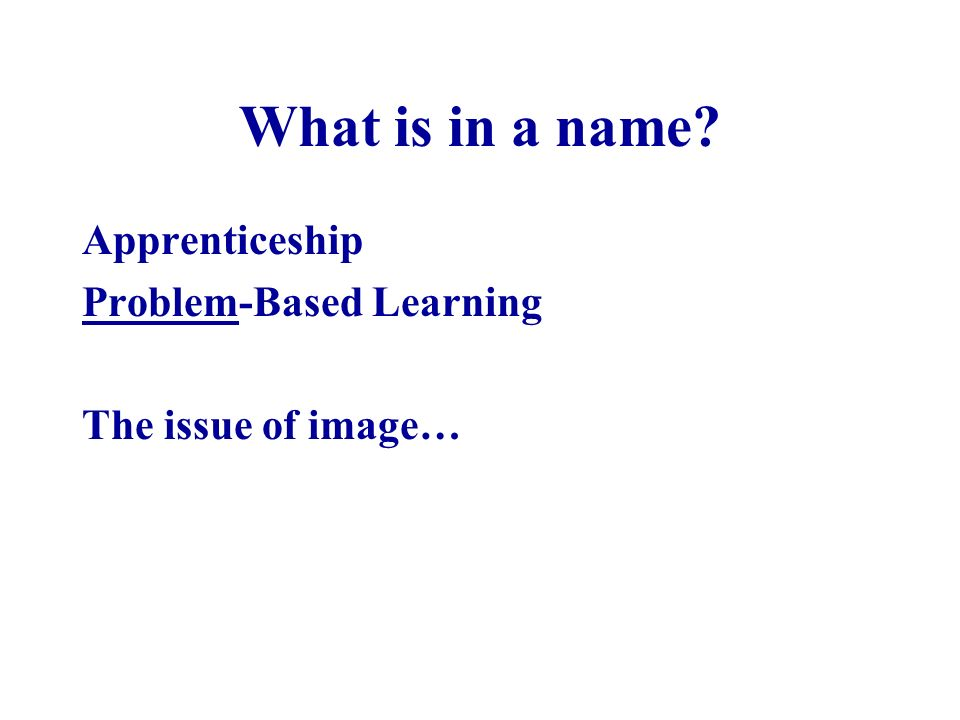 What is in a name Apprenticeship Problem-Based Learning