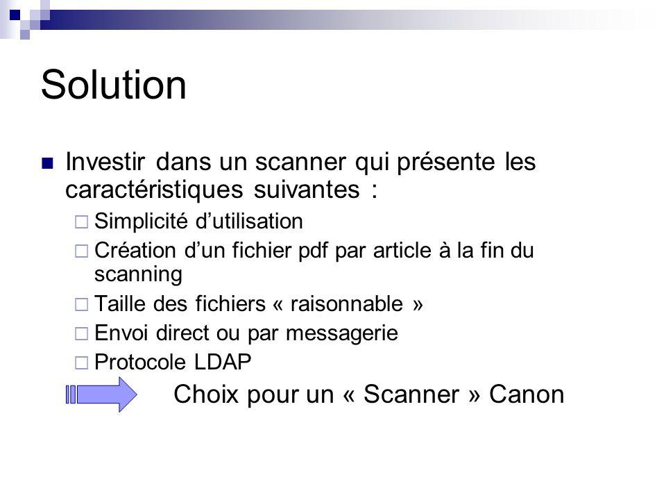 Solution Investir dans un scanner qui présente les caractéristiques suivantes : Simplicité d'utilisation.