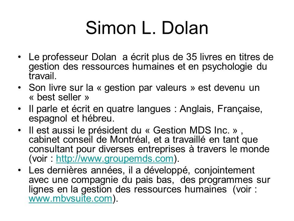 Simon L. Dolan Le professeur Dolan a écrit plus de 35 livres en titres de gestion des ressources humaines et en psychologie du travail.