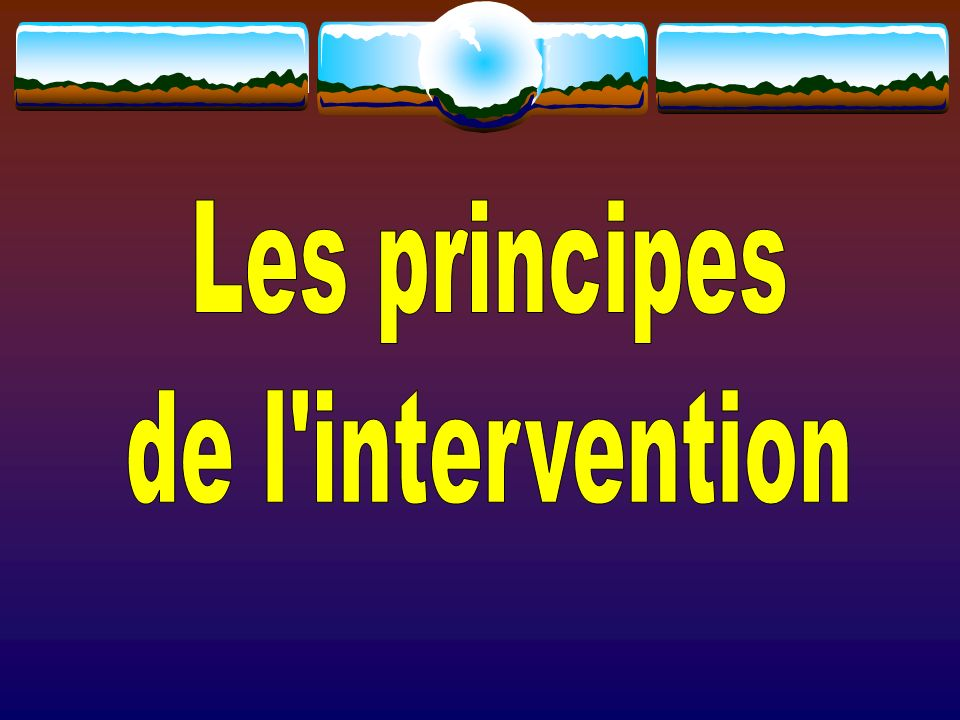 Les principes de l intervention