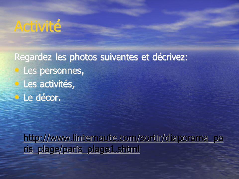 Activité Regardez les photos suivantes et décrivez: Les personnes,