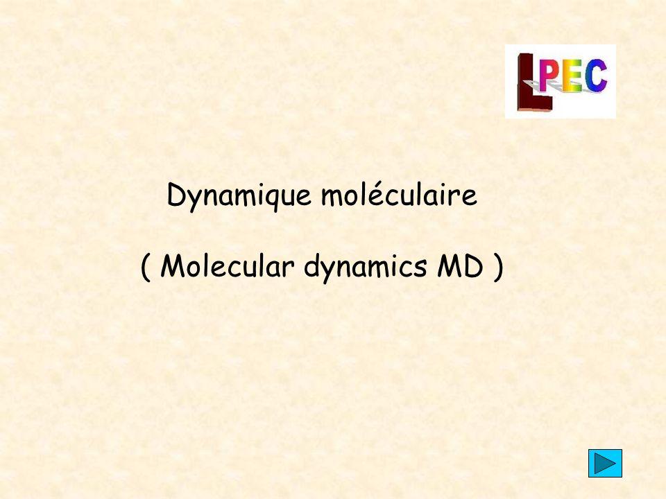 Dynamique moléculaire ( Molecular dynamics MD )