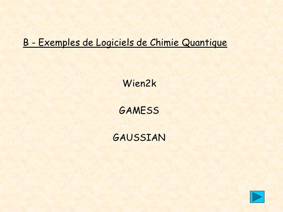 B - Exemples de Logiciels de Chimie Quantique