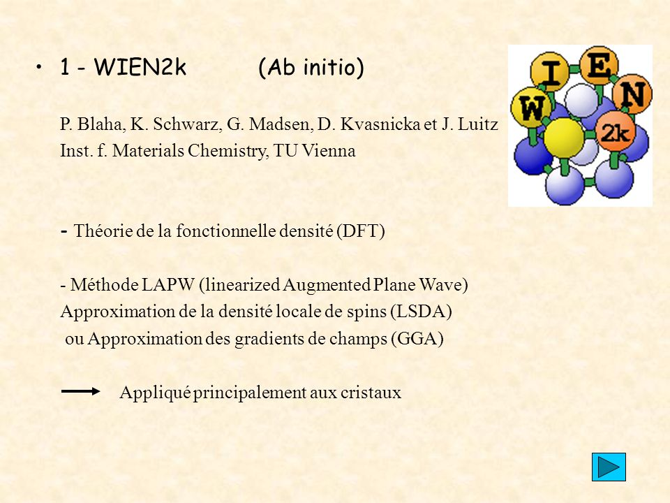 1 - WIEN2k (Ab initio) P. Blaha, K. Schwarz, G. Madsen, D. Kvasnicka et J. Luitz. Inst. f. Materials Chemistry, TU Vienna.