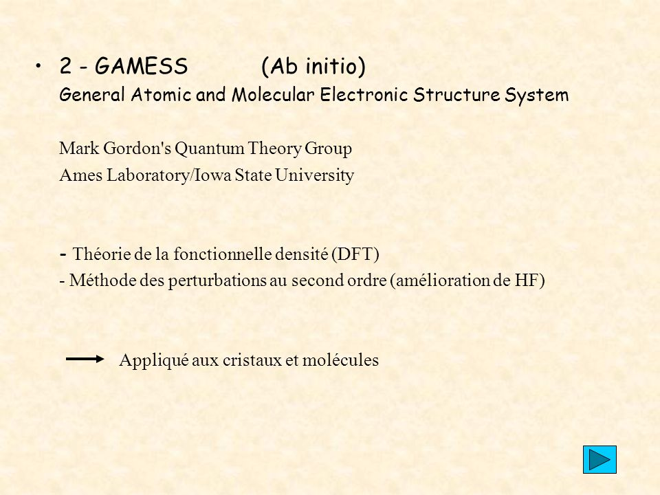 2 - GAMESS (Ab initio) General Atomic and Molecular Electronic Structure System. Mark Gordon s Quantum Theory Group.