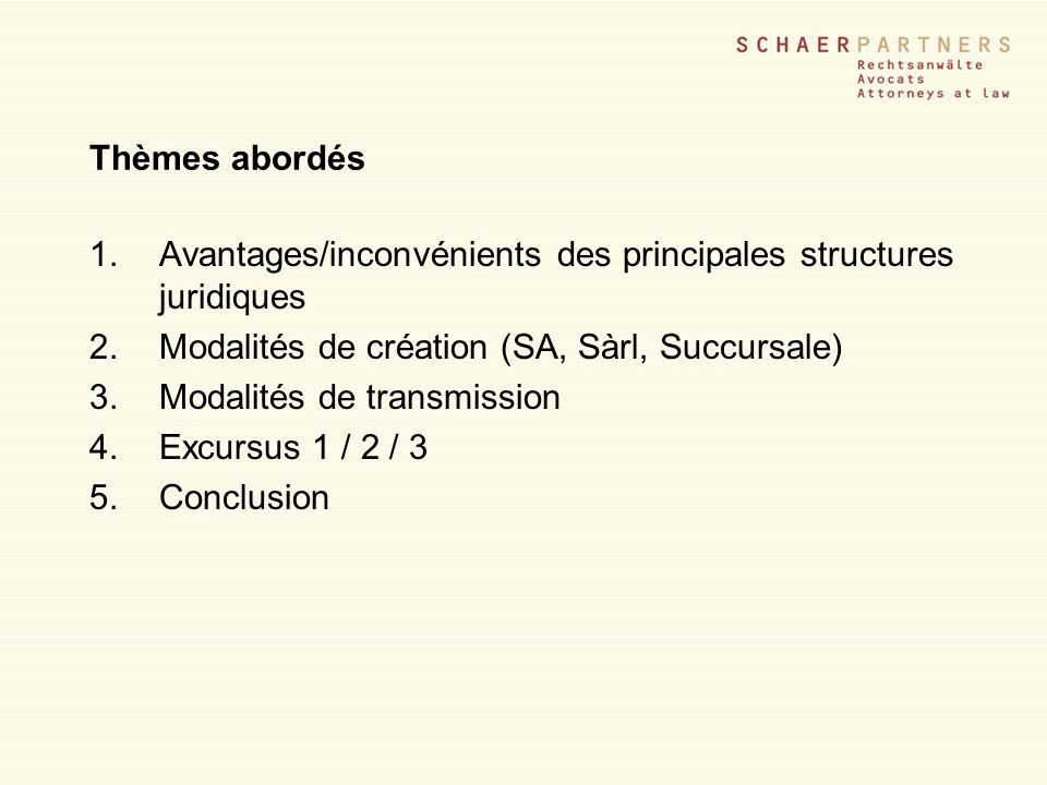 Thèmes abordés Avantages/inconvénients des principales structures juridiques. Modalités de création (SA, Sàrl, Succursale)
