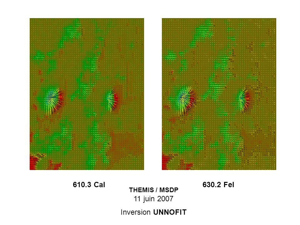 610.3 CaI 630.2 FeI THEMIS / MSDP 11 juin 2007 Inversion UNNOFIT