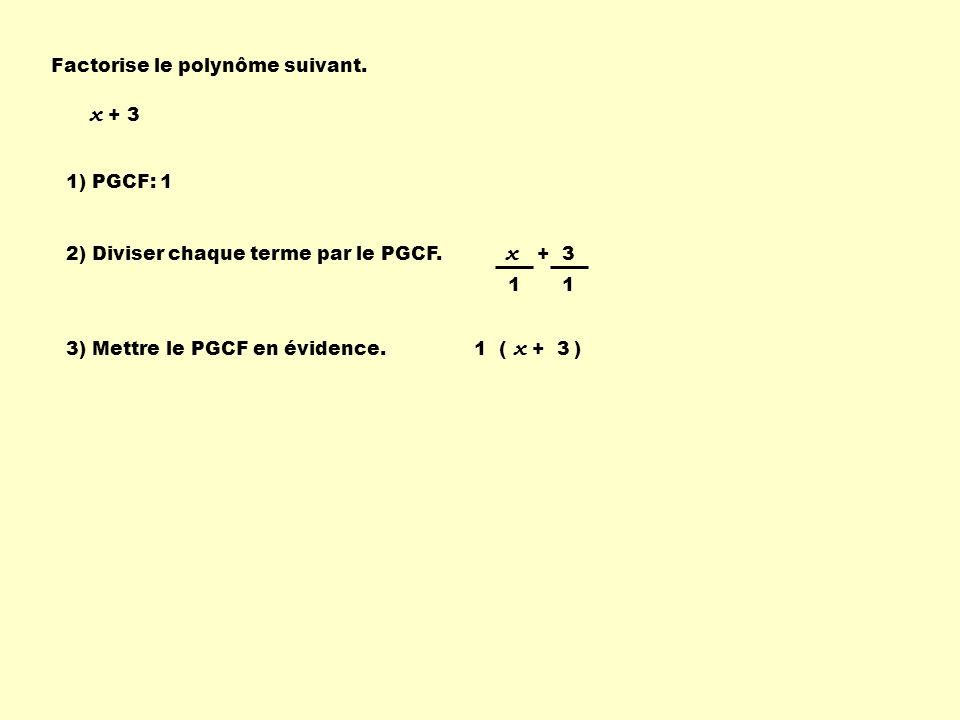 x + 3 x + 3 Factorise le polynôme suivant. 1) PGCF: 1