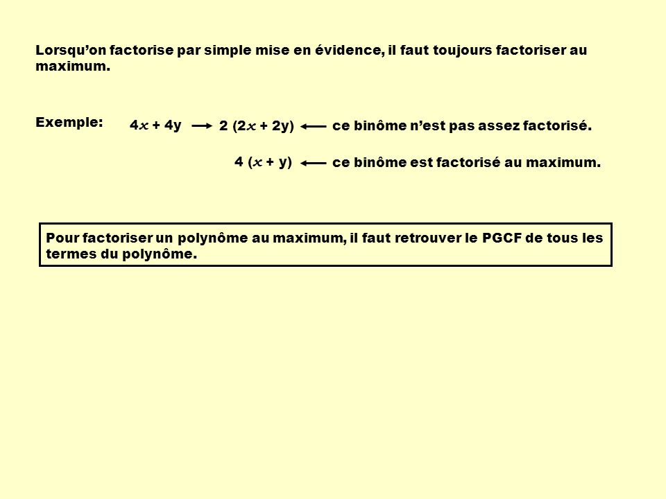 Lorsqu'on factorise par simple mise en évidence, il faut toujours factoriser au maximum.