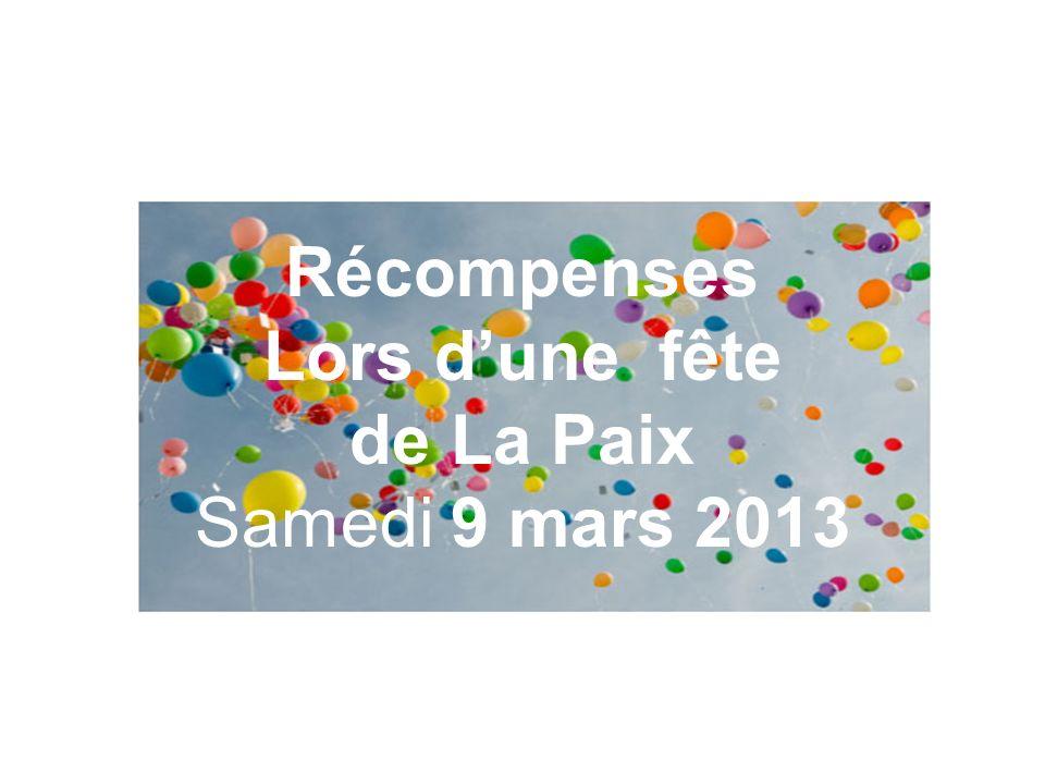 Récompenses Lors d'une fête de La Paix Samedi 9 mars 2013