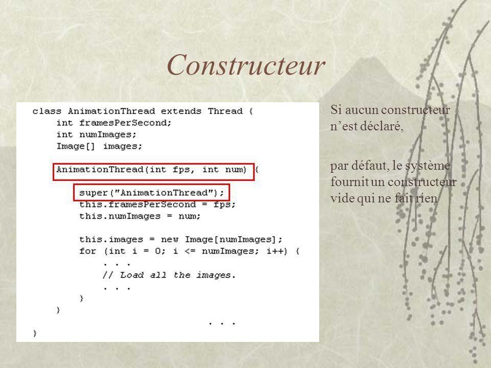Constructeur Si aucun constructeur n'est déclaré,