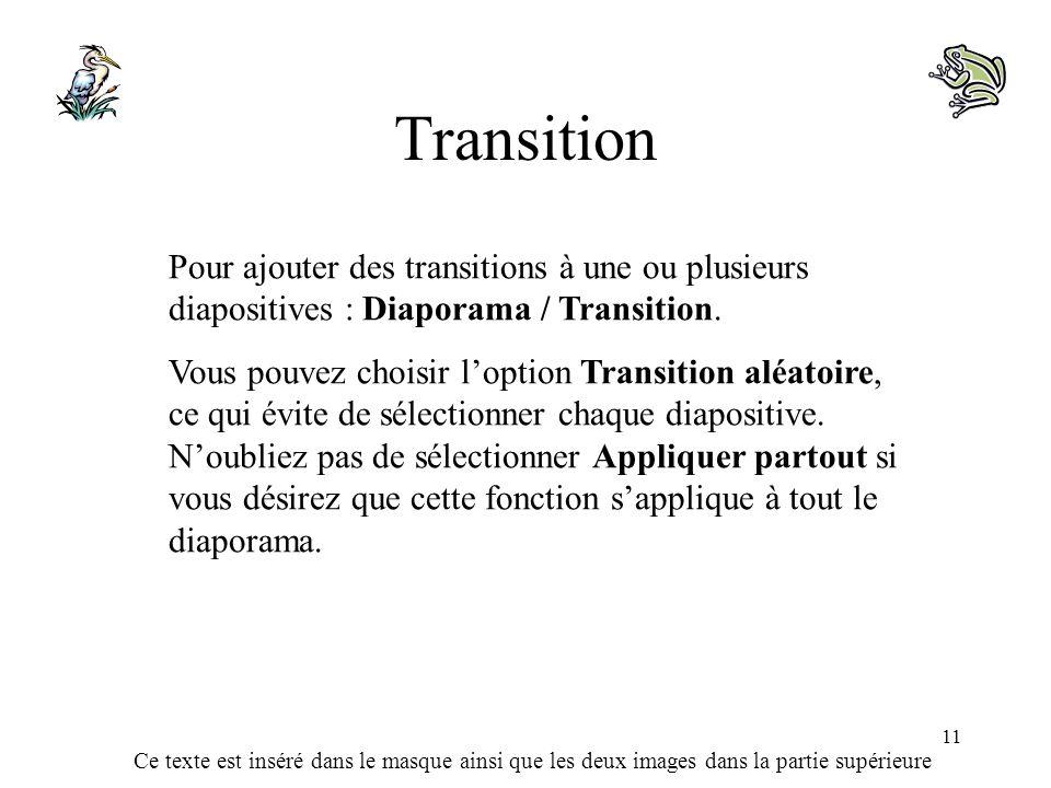 Transition Pour ajouter des transitions à une ou plusieurs diapositives : Diaporama / Transition.