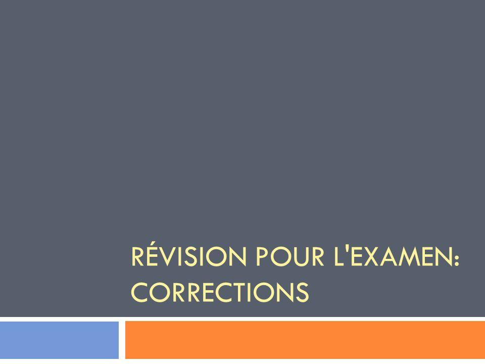 Révision pour l examen: Corrections