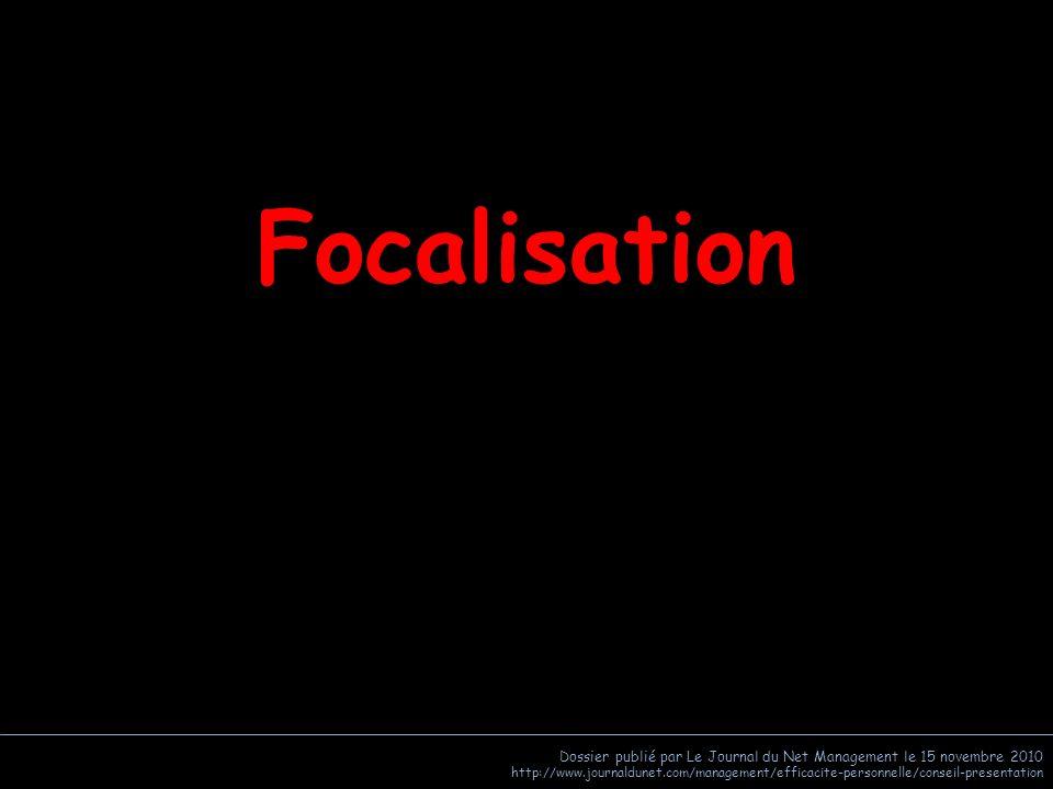 Focalisation Dossier publié par Le Journal du Net Management le 15 novembre 2010.