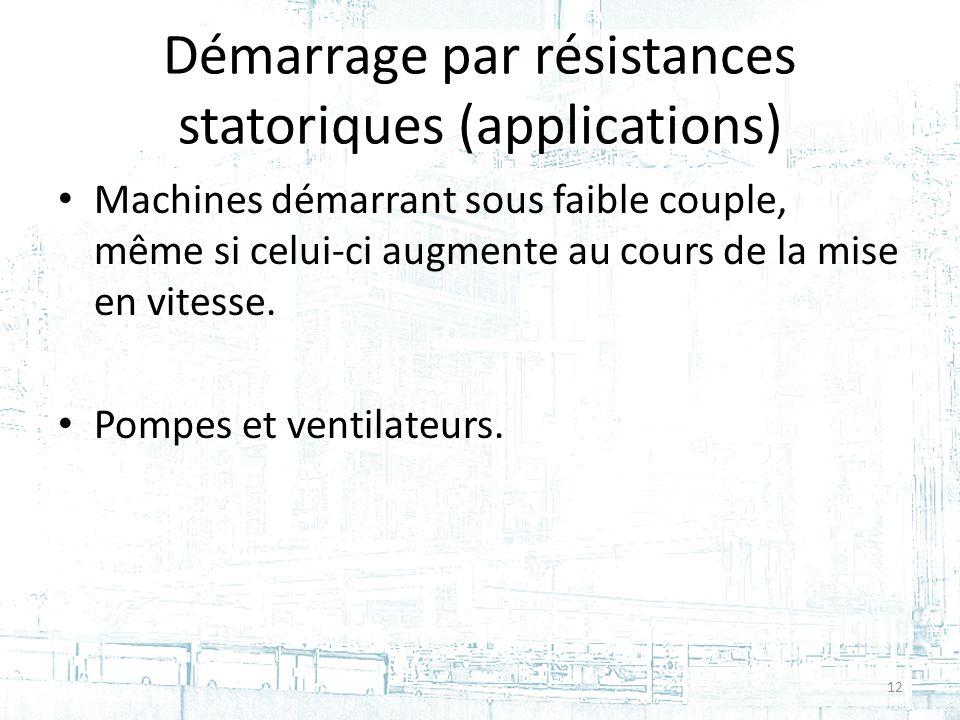 Démarrage par résistances statoriques (applications)