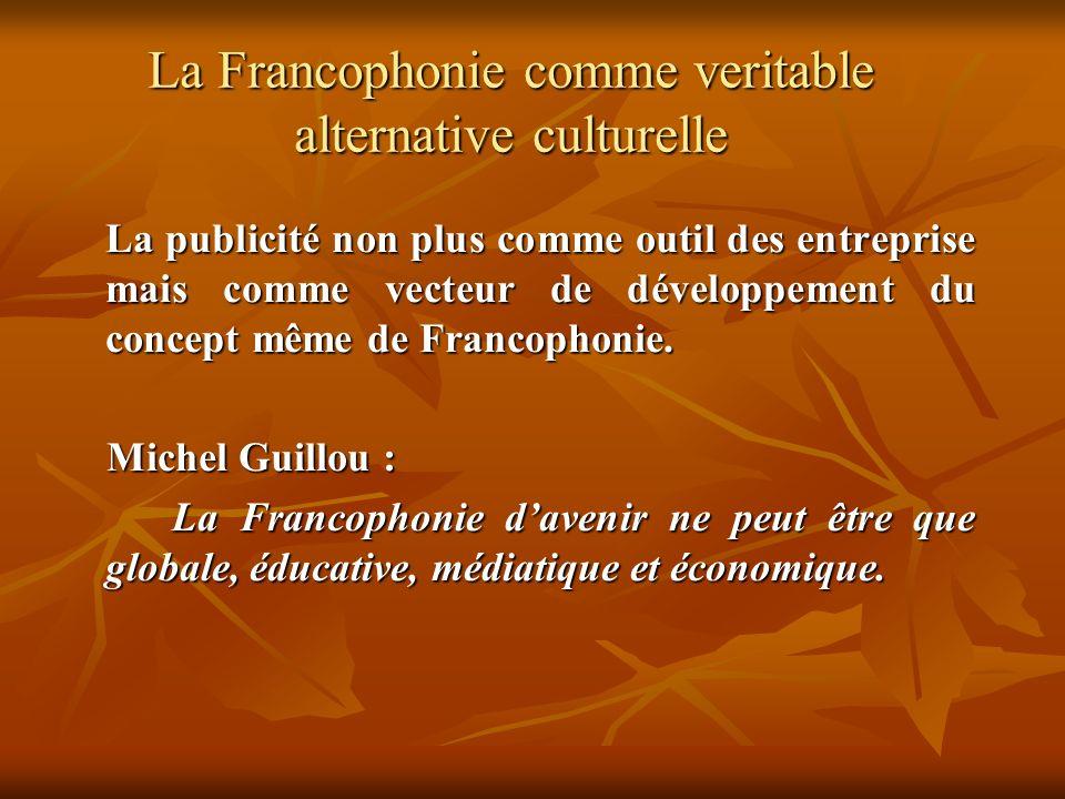 La Francophonie comme veritable alternative culturelle