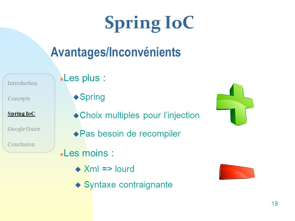 Spring IoC Avantages/Inconvénients Les plus : Les moins : Spring