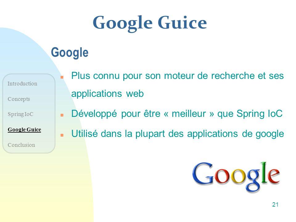 30/03/2017Google Guice. Google. Plus connu pour son moteur de recherche et ses applications web. Développé pour être « meilleur » que Spring IoC.