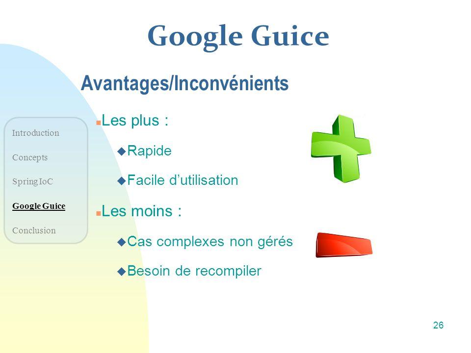 Google Guice Avantages/Inconvénients Les plus : Les moins : Rapide