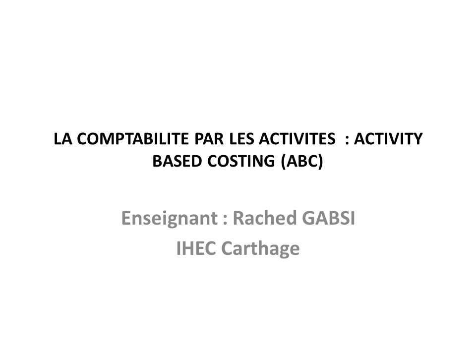 LA COMPTABILITE PAR LES ACTIVITES : ACTIVITY BASED COSTING (ABC)