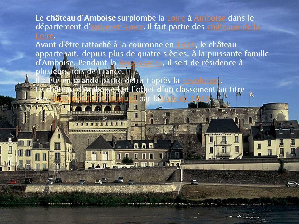 Le château d Amboise surplombe la Loire à Amboise dans le département d Indre-et-Loire. Il fait partie des châteaux de la Loire.