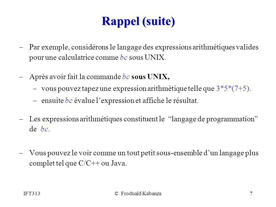 Rappel (suite) Par exemple, considérons le langage des expressions arithmétiques valides pour une calculatrice comme bc sous UNIX.